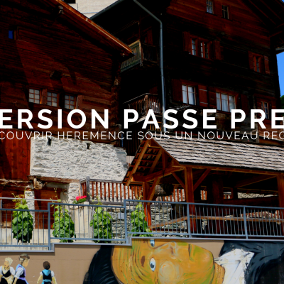 Immersion Past / Present in the heart of Hérémence